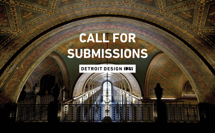 Call for Submissions: Detroit Design 139, Please refer to the https://www.detroitdesign139.com/ website for submission deadlines and more details.