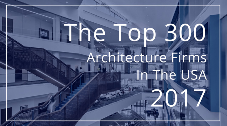 These are the Top 300 Architecture Firms in the US for 2017