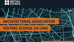 Conferencias: Architectural Association Visiting School Lima