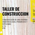 Taller de construcción 006: Vivienda industrializada, progresiva y replicable