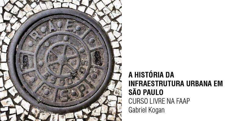 CURSO: A HISTÓRIA DA INFRAESTRUTURA URBANA EM SÃO PAULO - Gabriel Kogan, Bueiros de SP