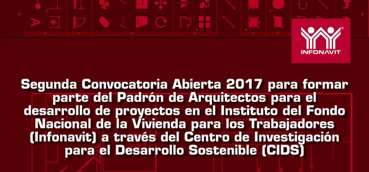Segunda Convocatoria Abierta 2017 para formar parte del Padrón de Arquitectos para el desarrollo de proyectos en el Instituto del Fondo Nacional de la Vivienda para los Trabajadores (Infonavit)