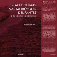 Rem Koolhaas nas metrópoles delirantes: entre a Bigness e o big business