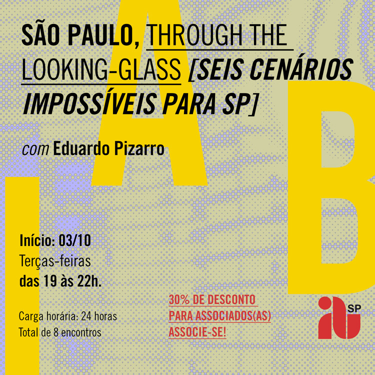 São Paulo through the looking-glass [seis cenários impossíveis para sp], SAO PAULO THROUGH THE LOOKING-GLASS [seis cenários impossíveis para sp], com Eduardo Pimentel Pizarro