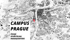 Open Call: Campus Prague (New Headquarters of Česká spořitelna)