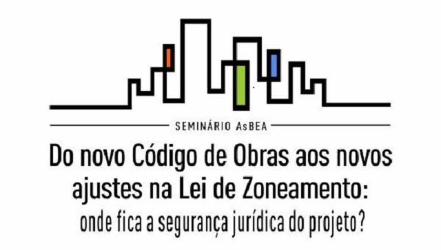 """AsBEA promove seminário """"Do novo Código de Obras aos novos ajustes na Lei de Zoneamento"""", Seminário AsBEA crédito: Divulgação"""