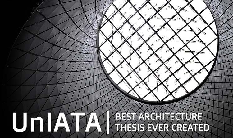 UnIATA - Unfuse International Architecture Thesis Awards 2018, UnIATA - Best Architecture Thesis Ever Created