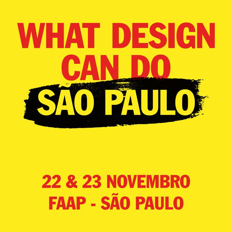 What Design Can Do São Paulo aponta saídas para a bolha climática, Terceira edição do evento internacional em São Paulo está marcada para dias 22 e 23 de novembro, na FAAP, com a presença de importantes nomes como Patricia Espinosa, Naresh Ramchandani, Guto Requena e Marcelo Ebrard