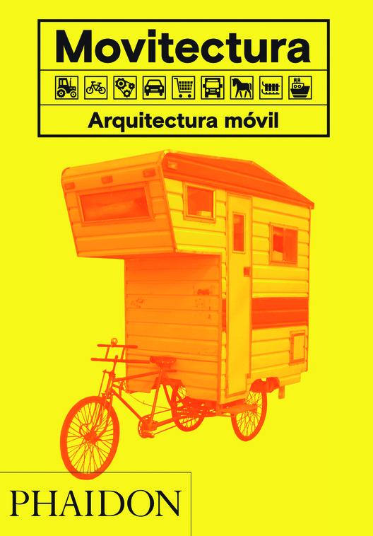Movitectura: Arquitectura móvil, una oda visual a la vida en movimiento, Cortesía de Phaidon