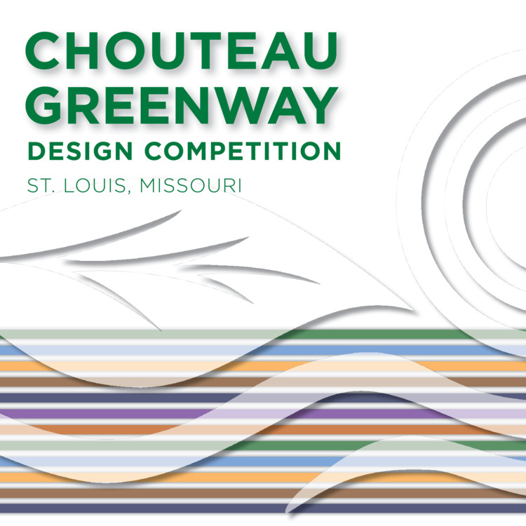 Chouteau Greenway International Design Competition, Chouteau Greenway International Design Competition