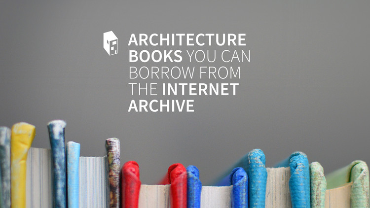 Architecture Books You Can Borrow (For Free) From The Internet's Largest Library