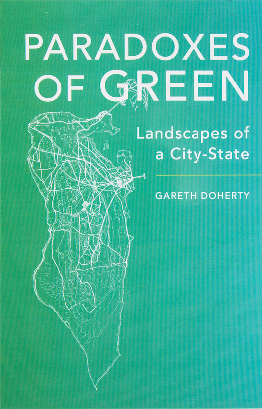 "Paradoxes of Green: Landscapes of a City-State, ""Beautifully written."" —Landscape Architecture Magazine"
