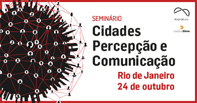 Arq. Futuro no RJ - Cidades I Percepção e Comunicação em seminário na Escola Eleva, Evento segue para o Rio de Janeiro e reunirá importantes nomes do jornalismo brasileiro para debater o papel da mídia na percepção das cidades