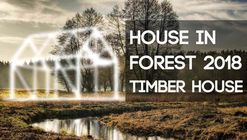 Call for Entries: House In Forest 2018 - Timber House