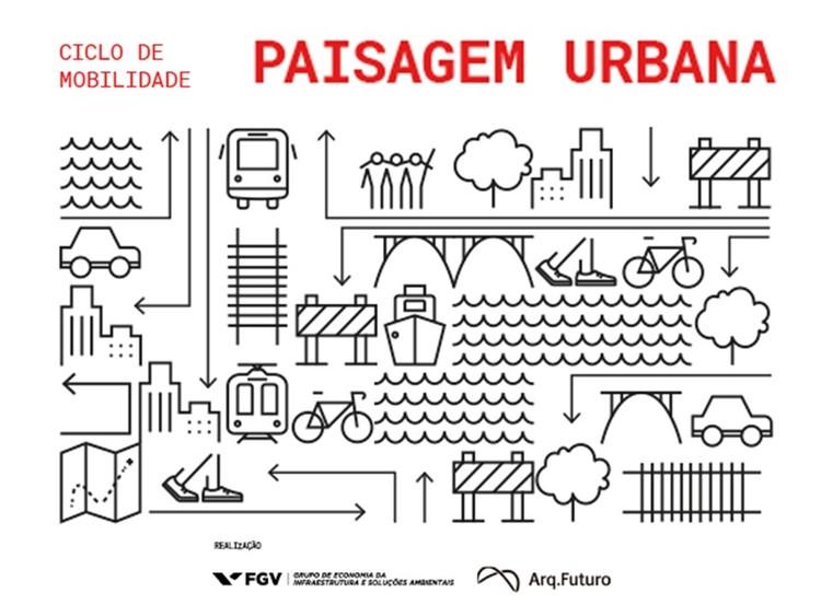 """""""Paisagem Urbana"""": Arq. Futuro e FGV lançam ciclo de mobilidade, Inscrições pelo link - http://bit.ly/2zQ9u7u"""