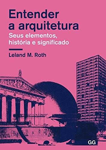 Entender a arquitetura - Seus elementos, história e significado