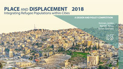 Call for Entries: Integrating Refugee Populations Within Cities - Place and Displacement 2018