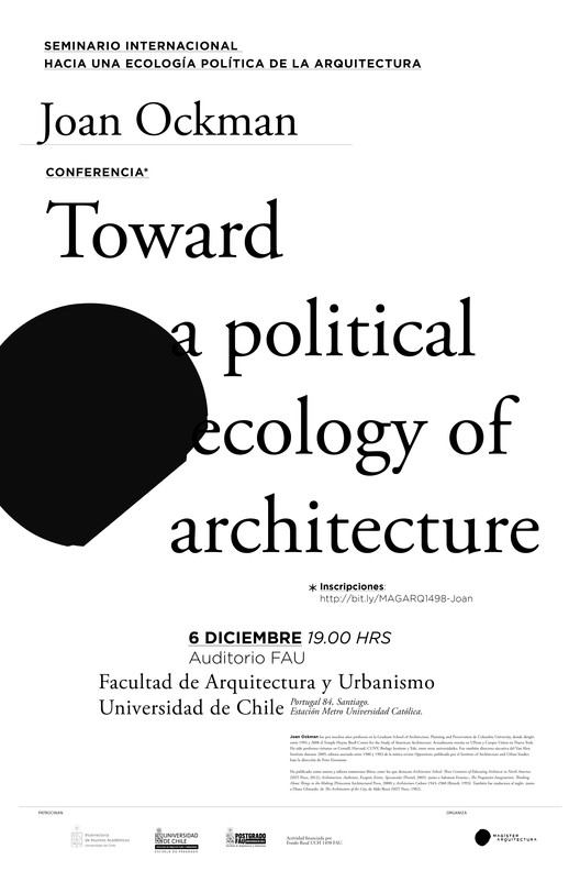 "Toward a Political Ecology of Architecture: conferencia de Joan Ockman en Santiago, Conferencia Joan Ockman: ""Toward a Political Ecology of Architecture"". Organiza: Magister en Arquitectura, Universidad de Chile"