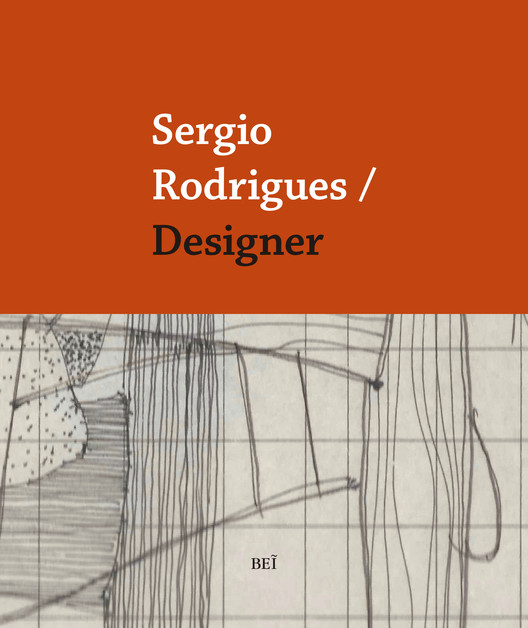 Lançamento Livro Sergio Rodrigues / Designer, Livro será lançado dia 14.12 na loja Dpot e busca contextualizar a produção do designer no cenário de modernização do móvel brasileiro e internacional