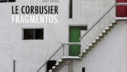 Le Corbusier. Fragmentos / Ediciones Asimétricas