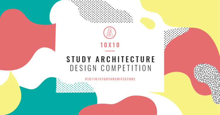 Study Architecture 10x10 Design Competition, Study Architecture 10x10 Design Competition