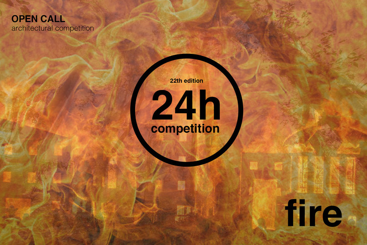 Open Call: 24H Competition 22nd Edition - Fire, ideasforward