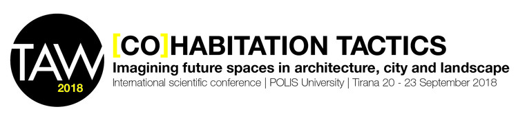 Call for Papers: TAW 2018 International Scientific Conference | Co-habitation Tactics I Imagining future spaces in architecture, city and landscape, POLIS University