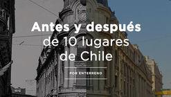 Conoce el antes y después de 10 lugares de Chile gracias a Enterreno
