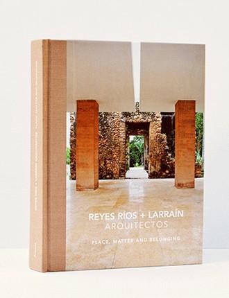 Reyes Ríos + Larraín arquitectos. Lugar, materia y pertenencia