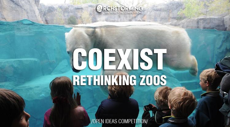 Open Call - COEXIST: RETHINKING ZOOS, Coexist: Rethinking Zoos