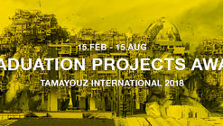 Call for Entries: Graduation Projects Award 2018 - Tamayouz International