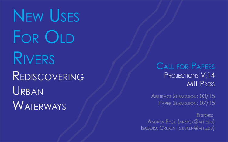 Call for Submissions - New Uses for Old Rivers: Rediscovering Urban Waterways, Projections V. 14 Call for Papers (MIT Press)