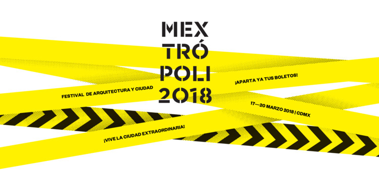 Details of this Week's MEXTRÓPOLI Architecture and City Festival 2018, Cortesía de Mextrópoli