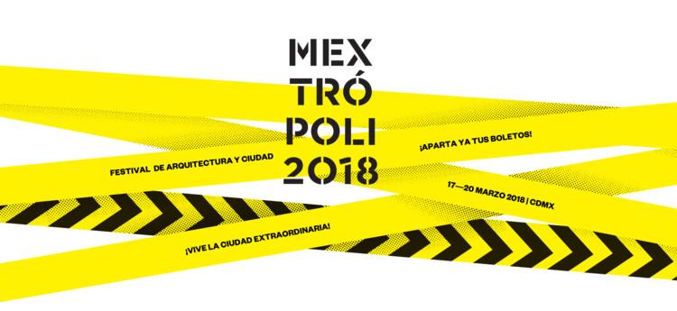 Festival de Arquitectura y Ciudad MEXTRÓPOLI 2018: Conoce a los conferencistas + Ganador del Pabellón Mextrópoli, Cortesía de Mextrópoli