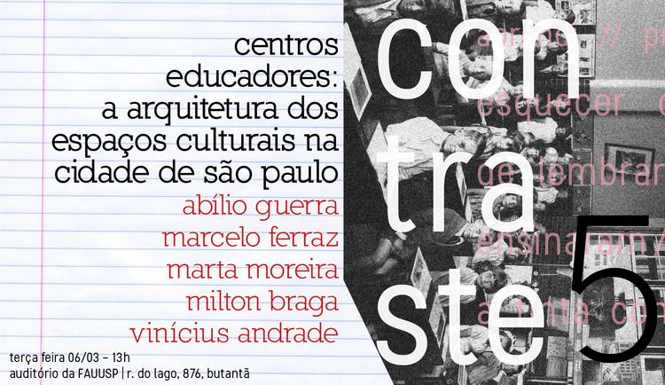 Centros Educadores: a arquitetura dos espaços culturais na cidade de São Paulo, Cartaz de divulgação do evento. Autoria: Teresa Carvalho