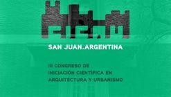 III CICAU: Tercer Congreso de Iniciación Científica en Arquitectura y Urbanismo