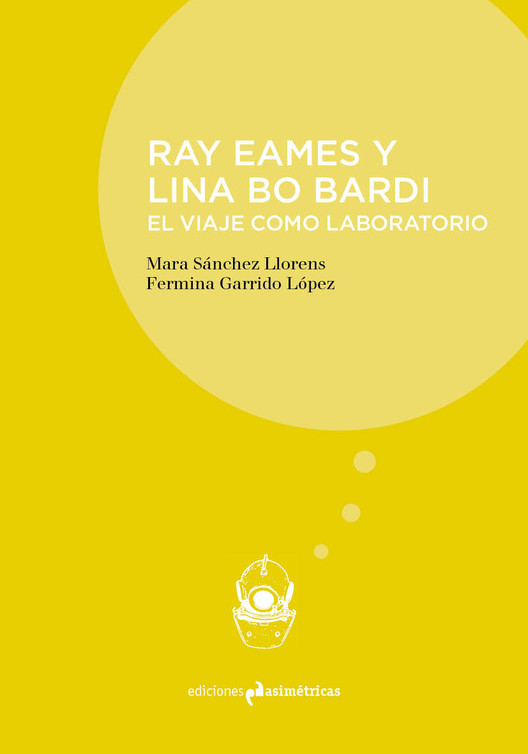 Ray Eames y Lina Bo Bardi. El viaje como laboratorio / Ediciones Asimétricas
