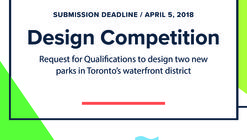 Request for Qualifications to Design Two New Parks in Toronto's Waterfront District