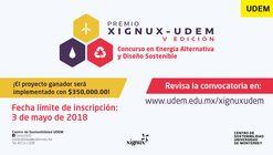 Concurso en Energía Alternativa y Diseño Sostenible, Premio Xignux-UDEM. Postulaciones abiertas.
