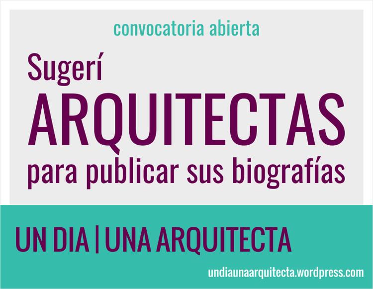 Un día | Una arquitecta: sugiere arquitectas para publicar su biografía 2018, vía Un Día | Una Arquitecta