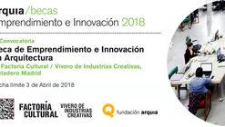 IV Convocatoria de la Beca de Emprendimiento e Innovación en Arquitectura 2018