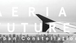 AERIAL FUTURES: Urban Constellations