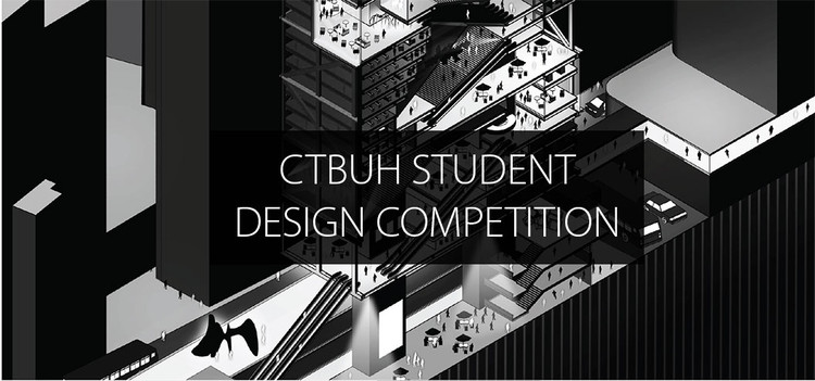 Call for Entries: CTBUH 2018 International Student Tall Building Design Competition, 2018 International Student Tall Building Design Competition, CTBUH