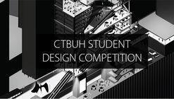 Call for Entries: CTBUH 2018 International Student Tall Building Design Competition