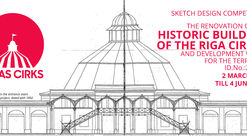 Sketch Design Competition: The Renovation Of The Historic Building Of The Riga Circus And Development Vision For The Territory