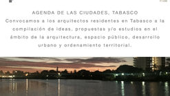 AGENDA DE LAS CIUDADES, TABASCO: Convocatoria para Arquitectos de Tabasco a la compilación de ideas, propuestas y/o estudios en el ámbito de la arquitectura, espacio público, desarrollo urbano y ordenamiento territorial.