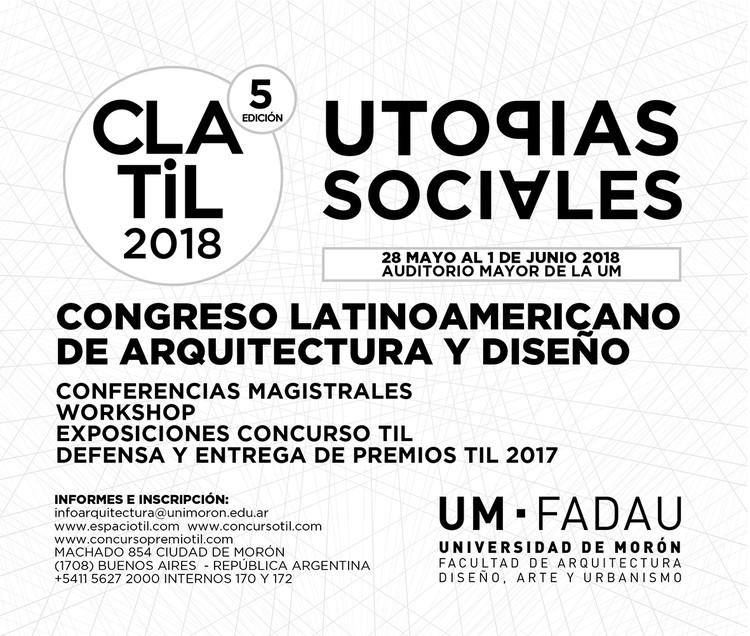 Congreso Latinoamericano de Arquitectura y Diseño CLATIL 2018: Utopías Sociales / Argentina, vía CLA-TIL 2018