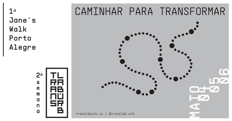 "2ª Semana TransLAB.URB ""Caminhar para Transformar"" + 1ª Jane's Walk Porto Alegre, 2ª Semana TransLAB.URB + 1ª Jane's Walk Porto Alegre"