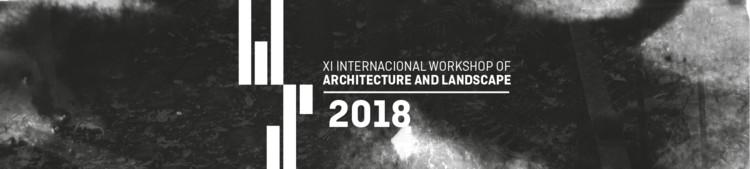 INTERNATIONAL WORKSHOP RCR 2018: XI International Workshop of Architecture and Landscape