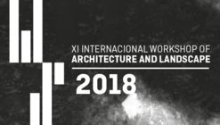 INTERNATIONAL WORKSHOP RCR 2018: XI International Workshop of Architecture and Landscape